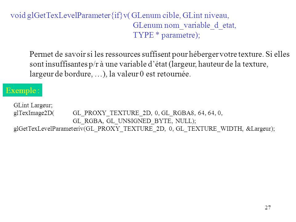 void glGetTexLevelParameter{if}v( GLenum cible, GLint niveau,