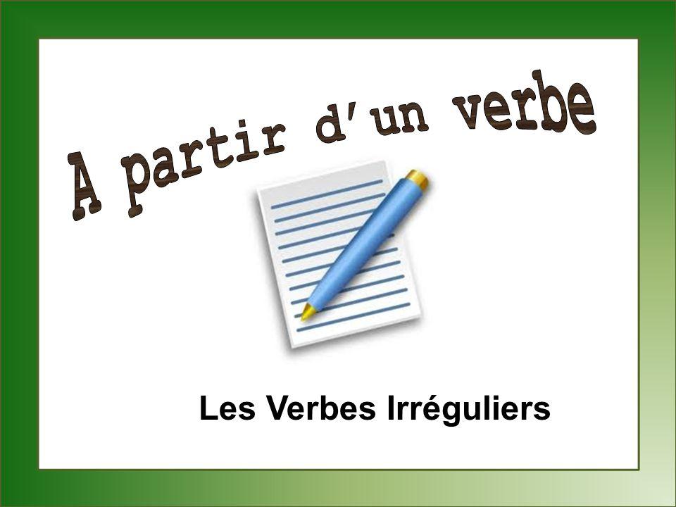 A partir d'un verbe Les Verbes Irréguliers