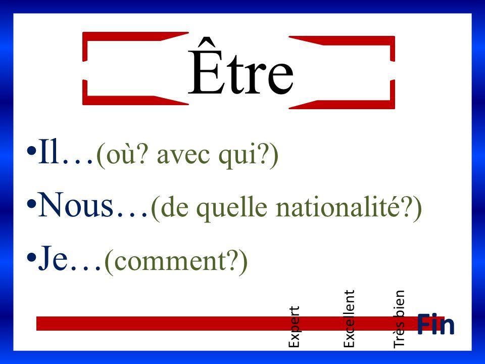 Être Il…(où avec qui ) Nous…(de quelle nationalité ) Je…(comment )