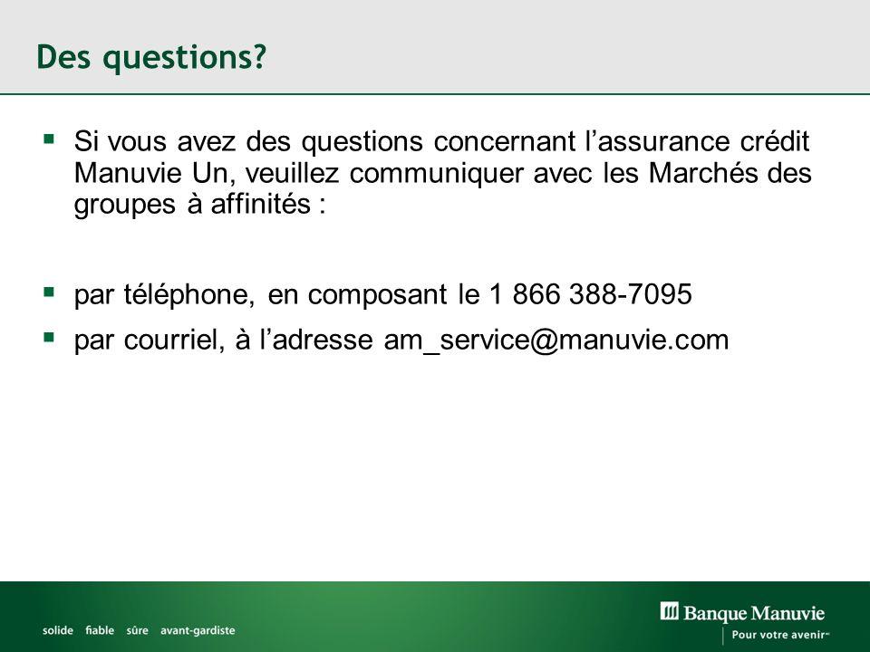 Des questions Si vous avez des questions concernant l'assurance crédit Manuvie Un, veuillez communiquer avec les Marchés des groupes à affinités :