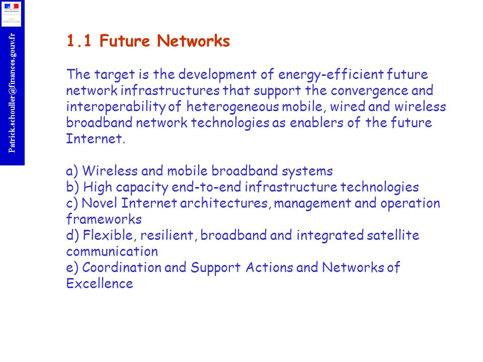 1.1 Future Networks The target is the development of energy-efficient future network infrastructures that support the convergence and interoperability of heterogeneous mobile, wired and wireless broadband network technologies as enablers of the future Internet.