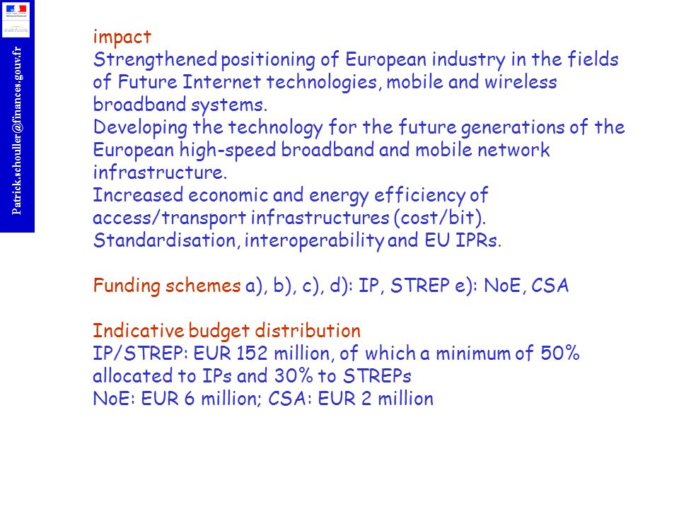 impact Strengthened positioning of European industry in the fields of Future Internet technologies, mobile and wireless broadband systems.
