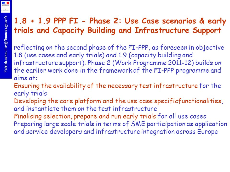 1.8 + 1.9 PPP FI - Phase 2: Use Case scenarios & early trials and Capacity Building and Infrastructure Support reflecting on the second phase of the FI-PPP, as foreseen in objective 1.8 (use cases and early trials) and 1.9 (capacity building and infrastructure support).