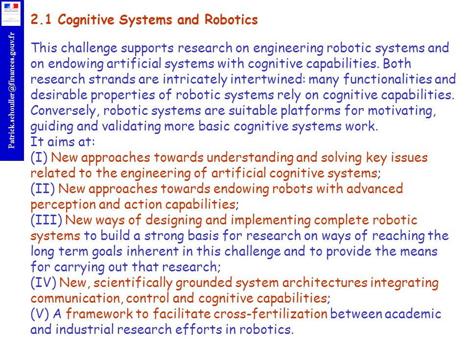 2.1 Cognitive Systems and Robotics This challenge supports research on engineering robotic systems and on endowing artificial systems with cognitive capabilities.