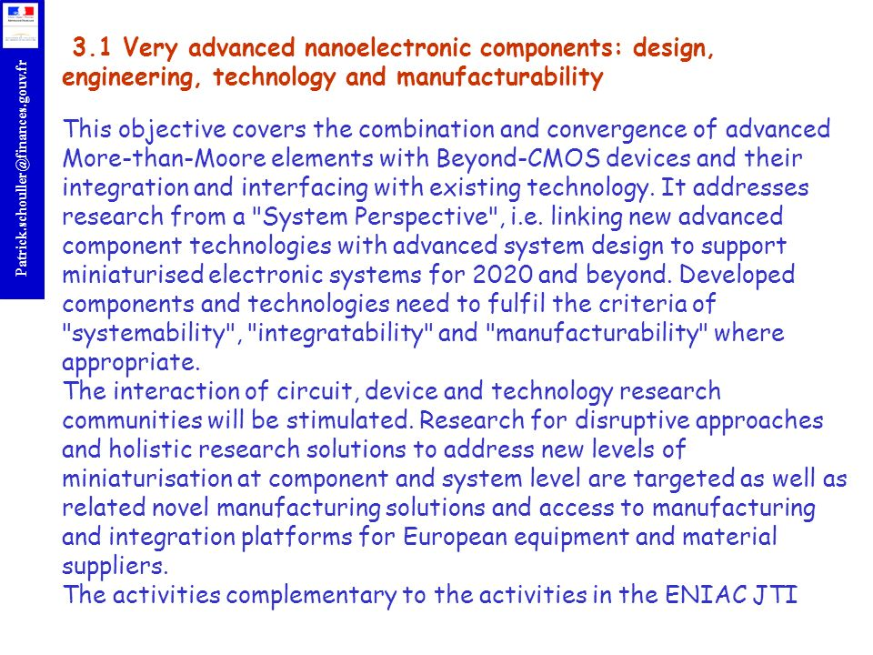 3.1 Very advanced nanoelectronic components: design, engineering, technology and manufacturability This objective covers the combination and convergence of advanced More-than-Moore elements with Beyond-CMOS devices and their integration and interfacing with existing technology.