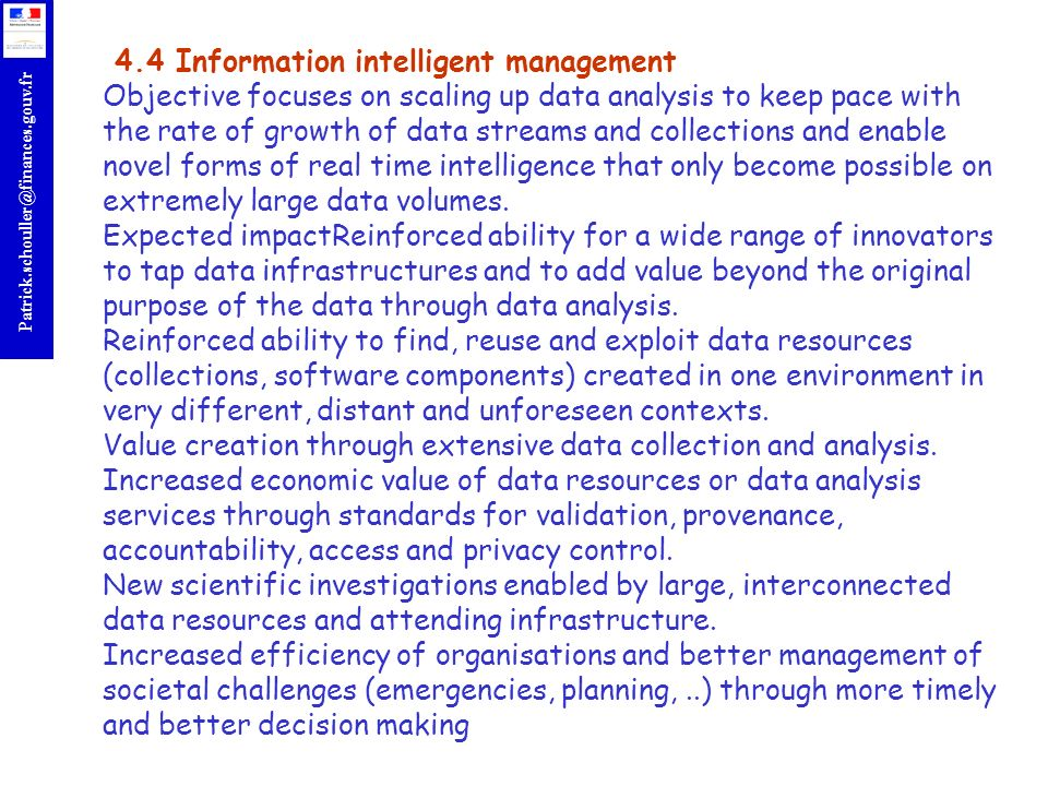 4.4 Information intelligent management Objective focuses on scaling up data analysis to keep pace with the rate of growth of data streams and collections and enable novel forms of real time intelligence that only become possible on extremely large data volumes.
