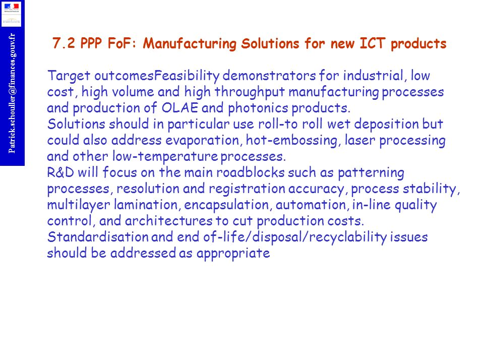 7.2 PPP FoF: Manufacturing Solutions for new ICT products Target outcomesFeasibility demonstrators for industrial, low cost, high volume and high throughput manufacturing processes and production of OLAE and photonics products.