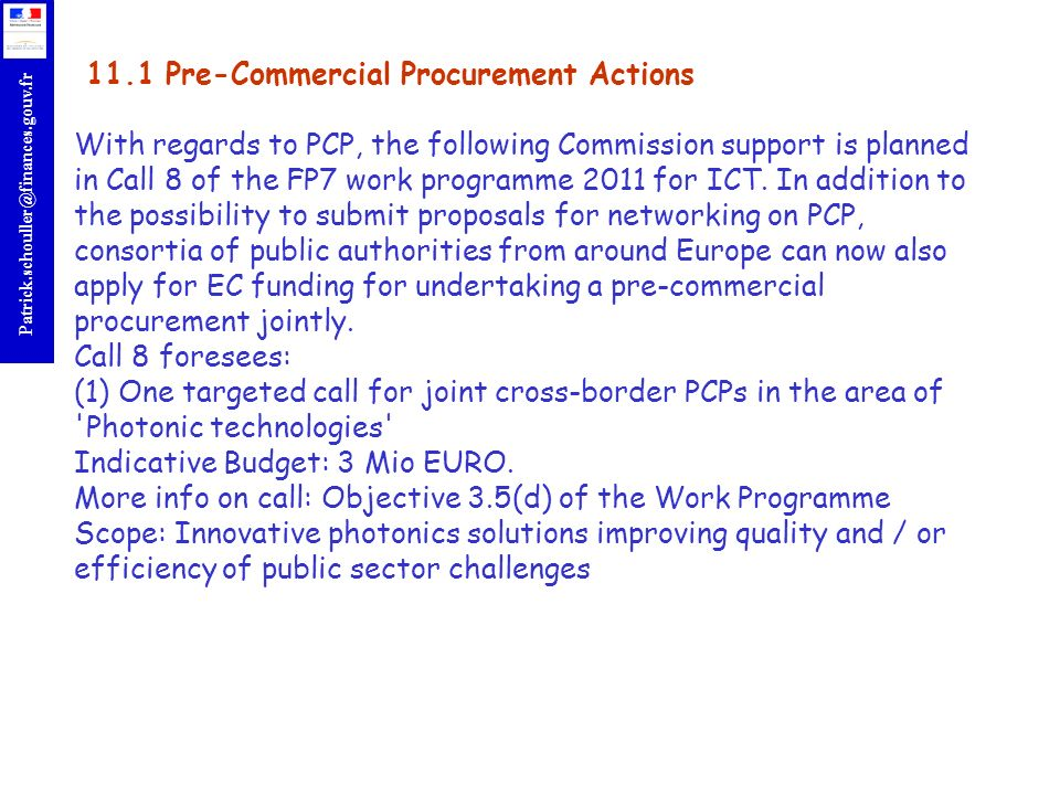 11.1 Pre-Commercial Procurement Actions With regards to PCP, the following Commission support is planned in Call 8 of the FP7 work programme 2011 for ICT.