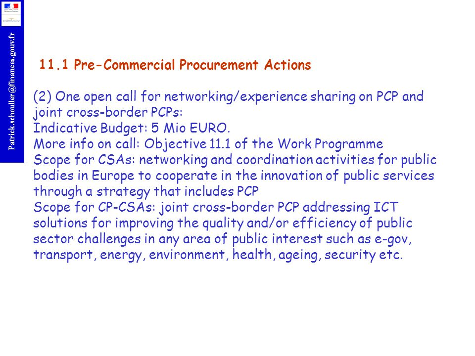 11.1 Pre-Commercial Procurement Actions (2) One open call for networking/experience sharing on PCP and joint cross-border PCPs: Indicative Budget: 5 Mio EURO.