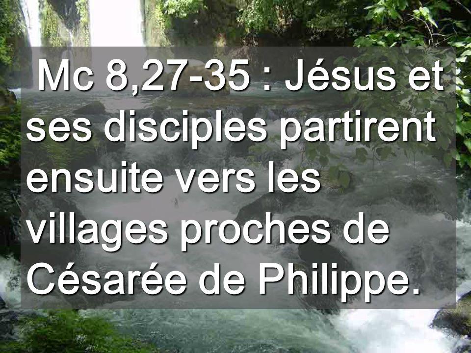 Mc 8,27-35 : Jésus et ses disciples partirent ensuite vers les villages proches de Césarée de Philippe.