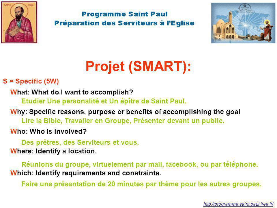 Projet (SMART): S = Specific (5W) What: What do I want to accomplish