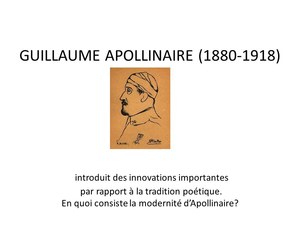 GUILLAUME APOLLINAIRE (1880-1918) introduit des innovations importantes par rapport à la tradition poétique.