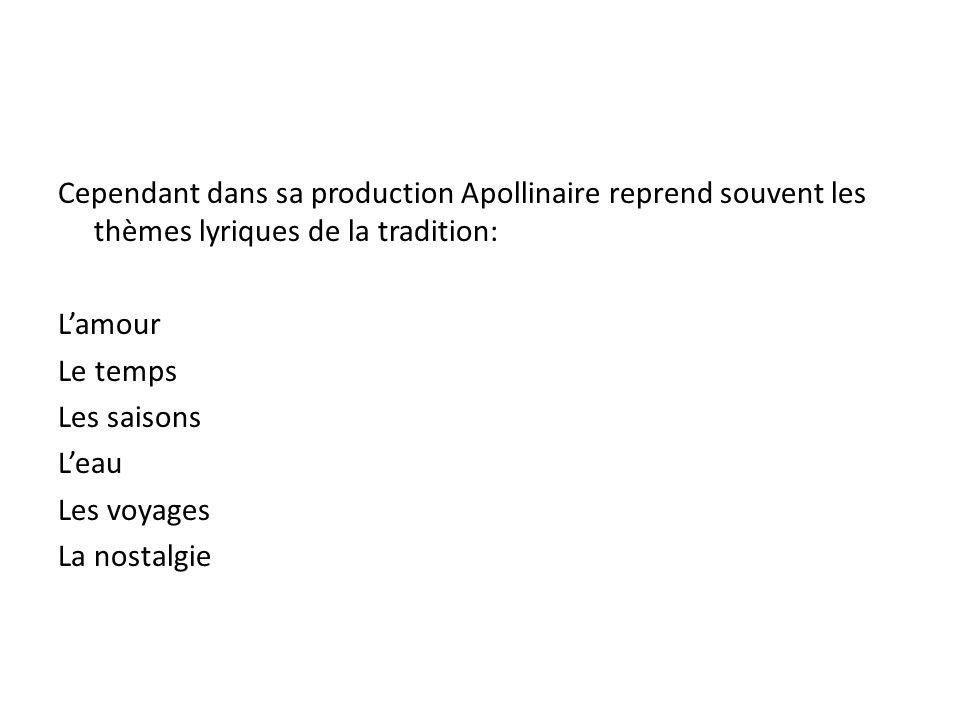 Cependant dans sa production Apollinaire reprend souvent les thèmes lyriques de la tradition: