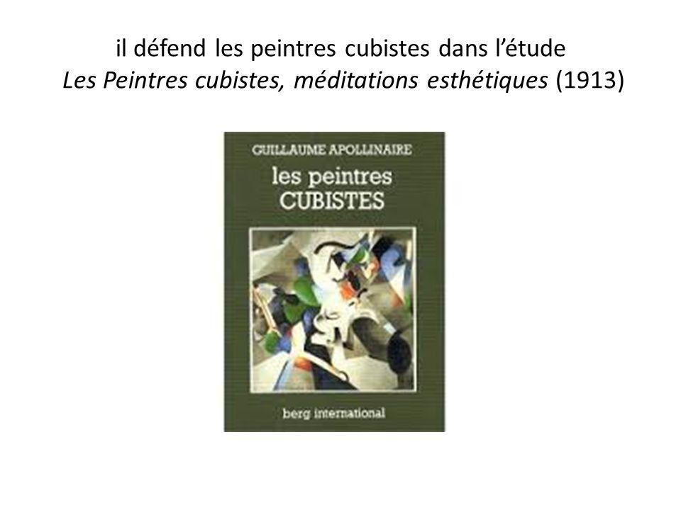 il défend les peintres cubistes dans l'étude Les Peintres cubistes, méditations esthétiques (1913)