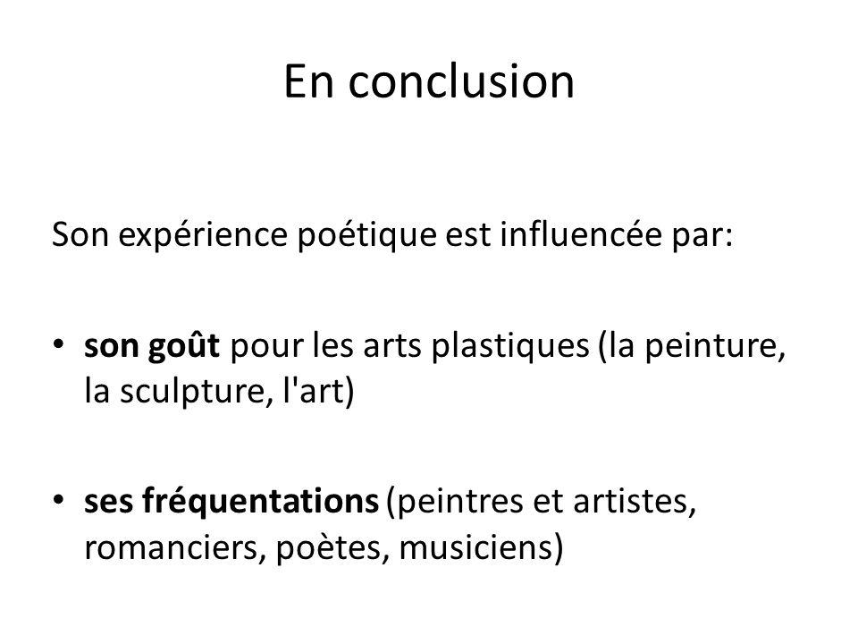 En conclusion Son expérience poétique est influencée par: