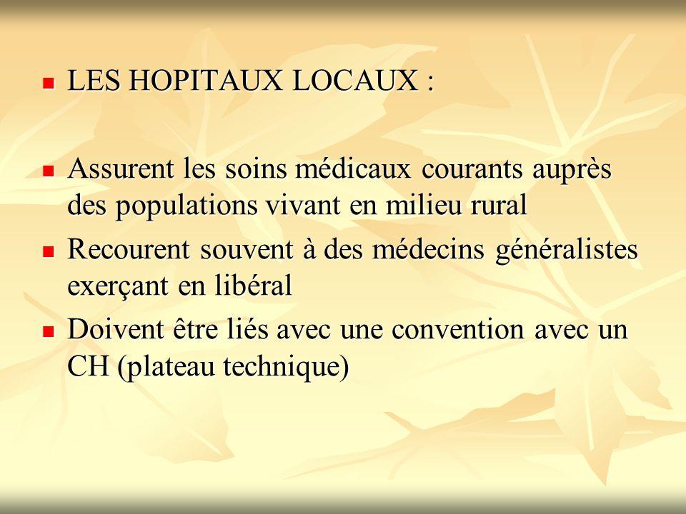 LES HOPITAUX LOCAUX : Assurent les soins médicaux courants auprès des populations vivant en milieu rural.