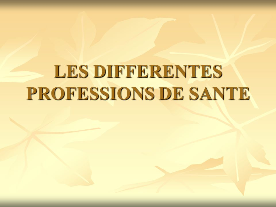 LES DIFFERENTES PROFESSIONS DE SANTE