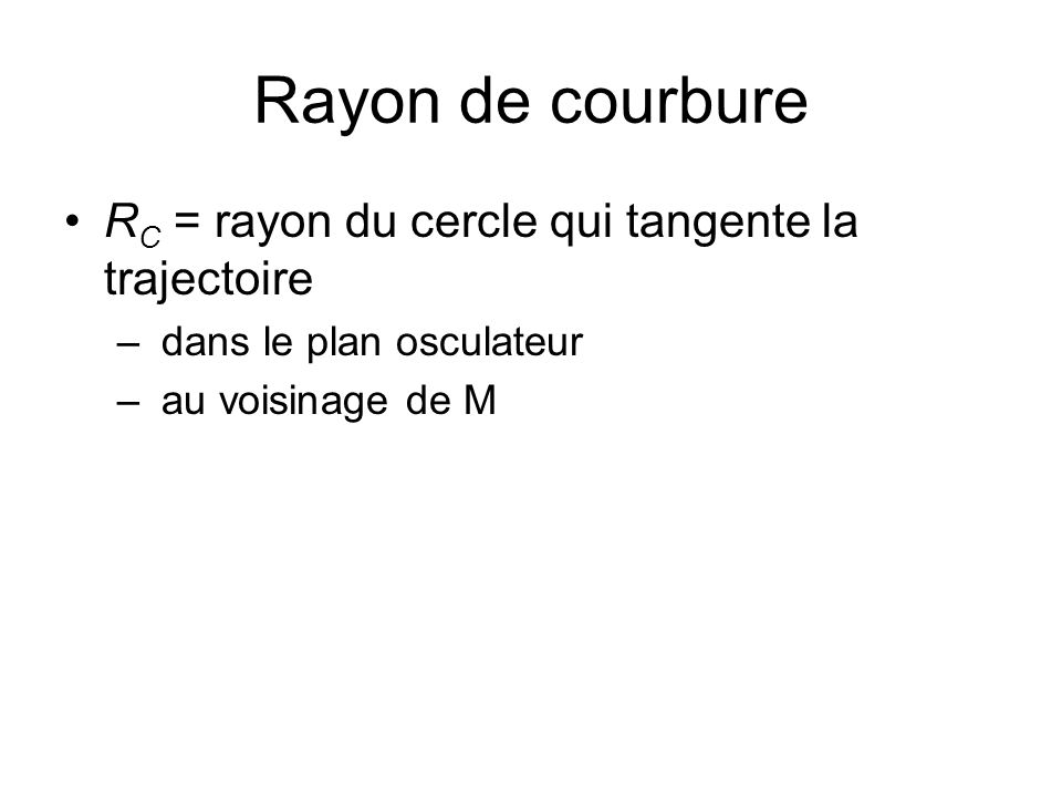 Rayon de courbure RC = rayon du cercle qui tangente la trajectoire