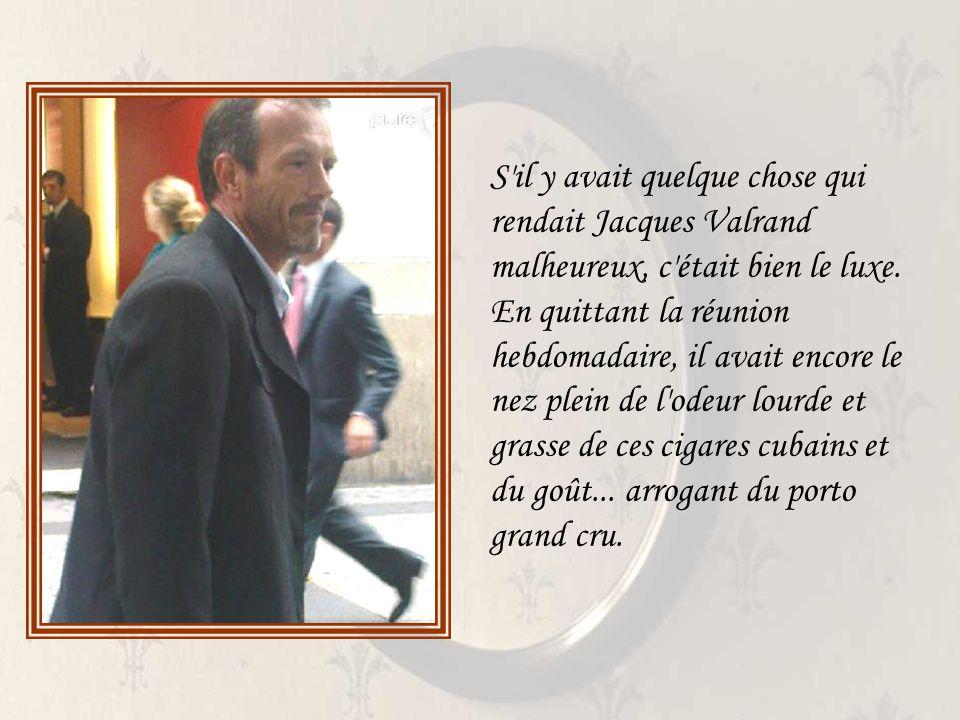 S il y avait quelque chose qui rendait Jacques Valrand malheureux, c était bien le luxe.