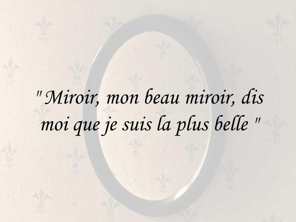 Miroir, mon beau miroir, dis moi que je suis la plus belle