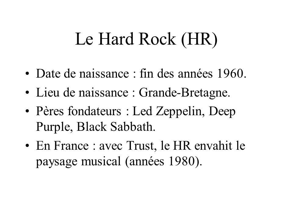 Le Hard Rock (HR) Date de naissance : fin des années 1960.