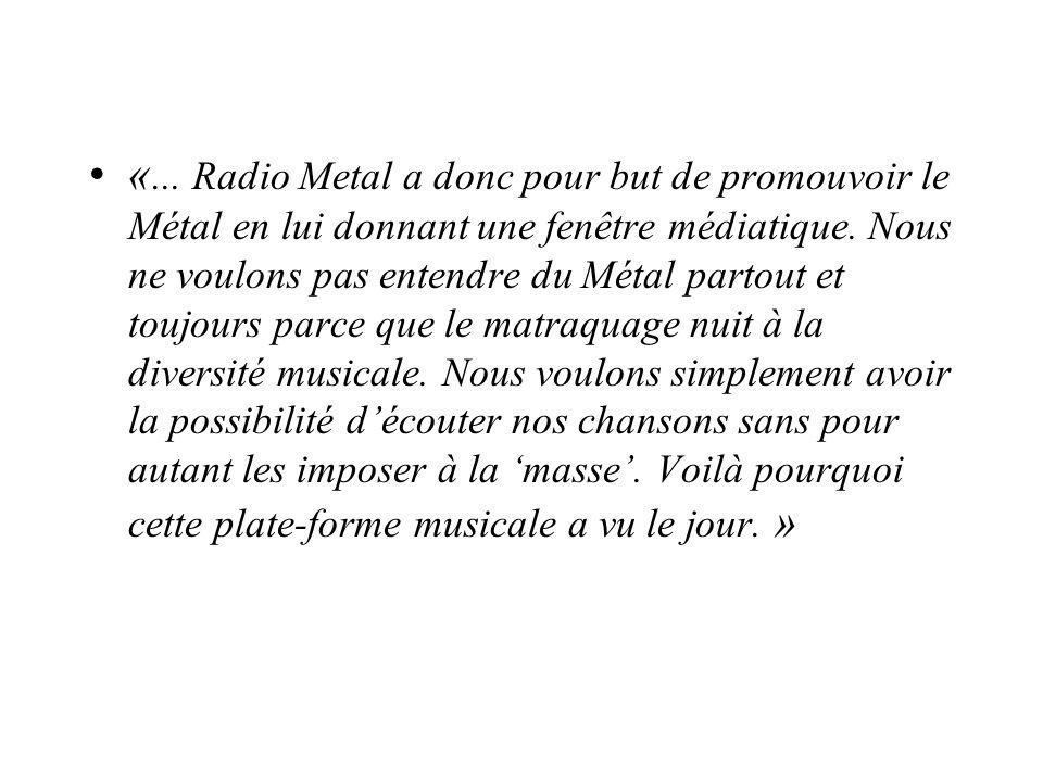 «... Radio Metal a donc pour but de promouvoir le Métal en lui donnant une fenêtre médiatique.