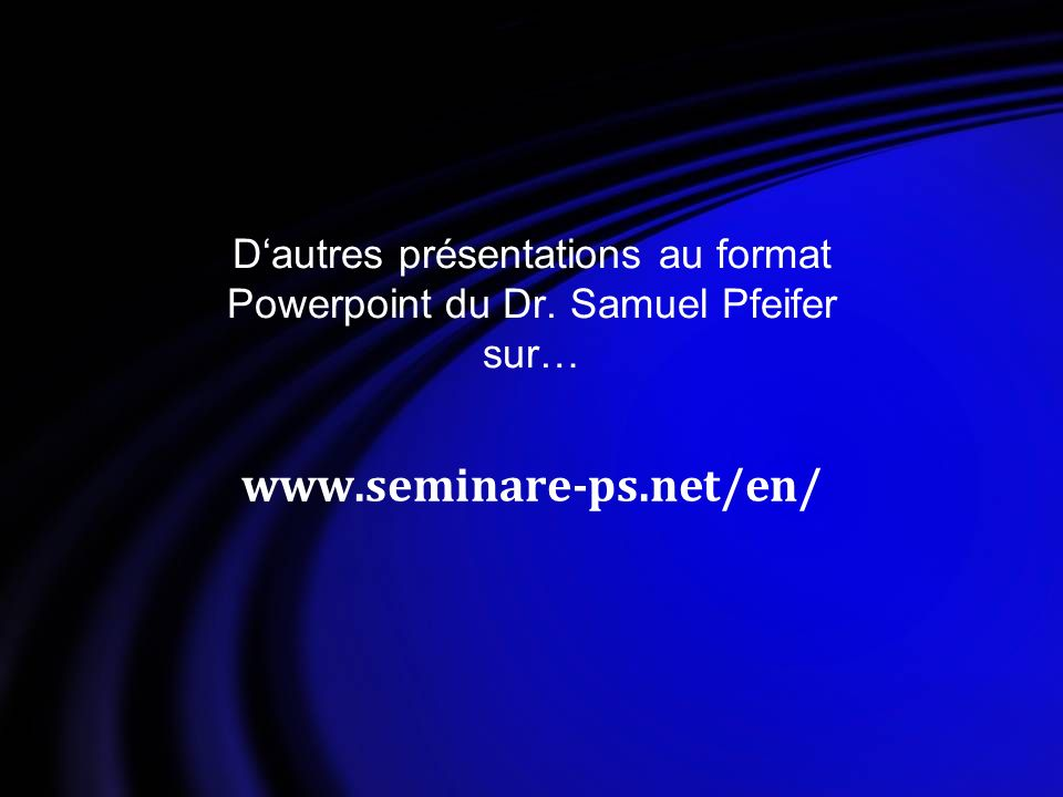 D'autres présentations au format Powerpoint du Dr. Samuel Pfeifer sur…