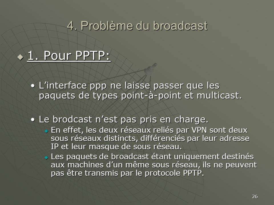 4. Problème du broadcast 1. Pour PPTP:
