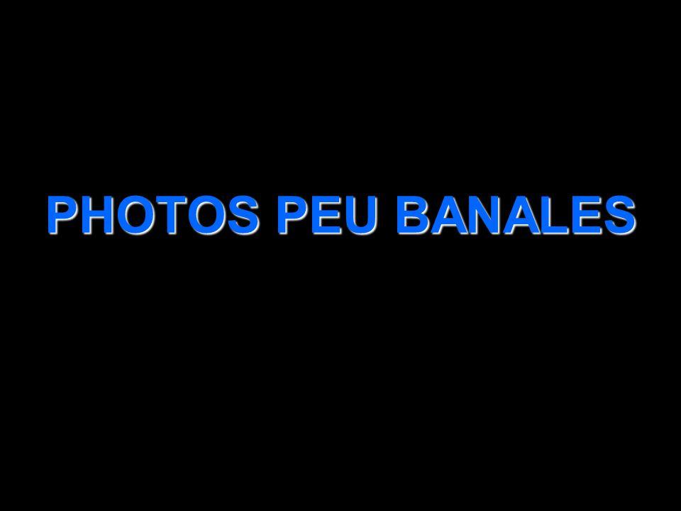 PHOTOS PEU BANALES