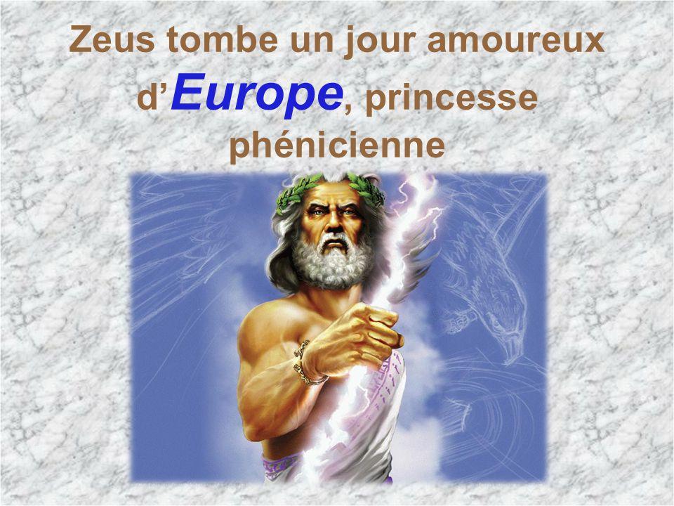 Zeus tombe un jour amoureux d'Europe, princesse phénicienne