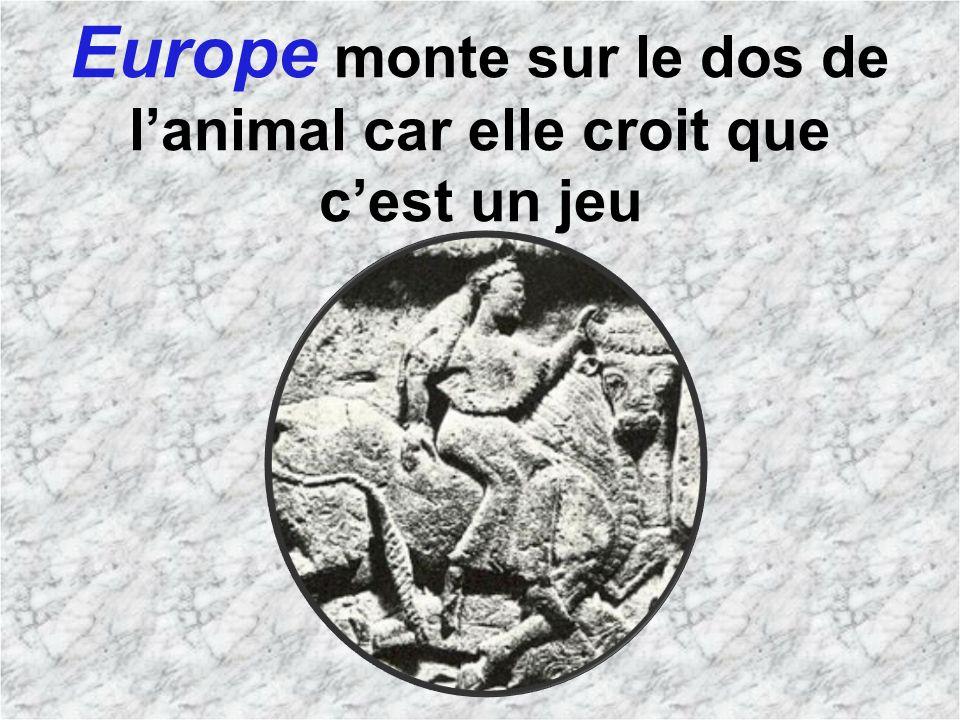 Europe monte sur le dos de l'animal car elle croit que c'est un jeu