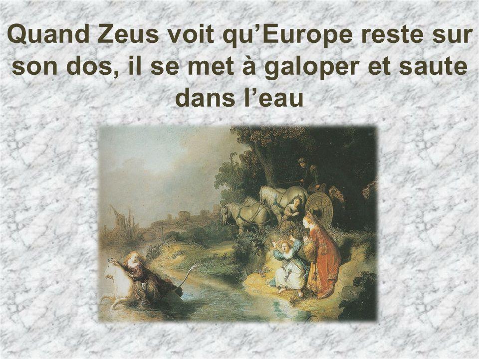 Quand Zeus voit qu'Europe reste sur son dos, il se met à galoper et saute dans l'eau