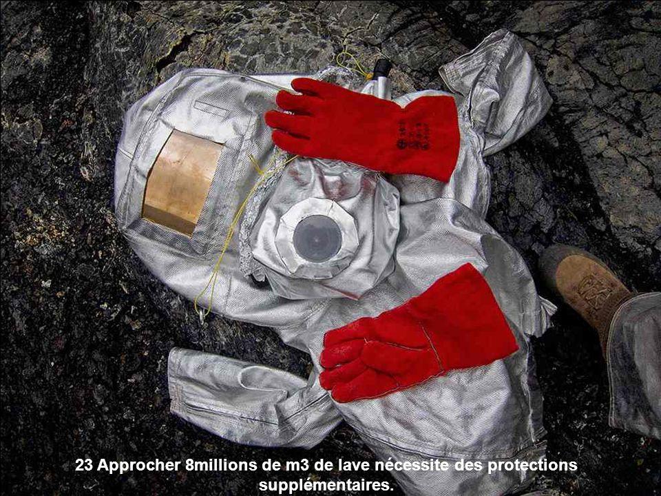 23 Approcher 8millions de m3 de lave nécessite des protections supplémentaires.