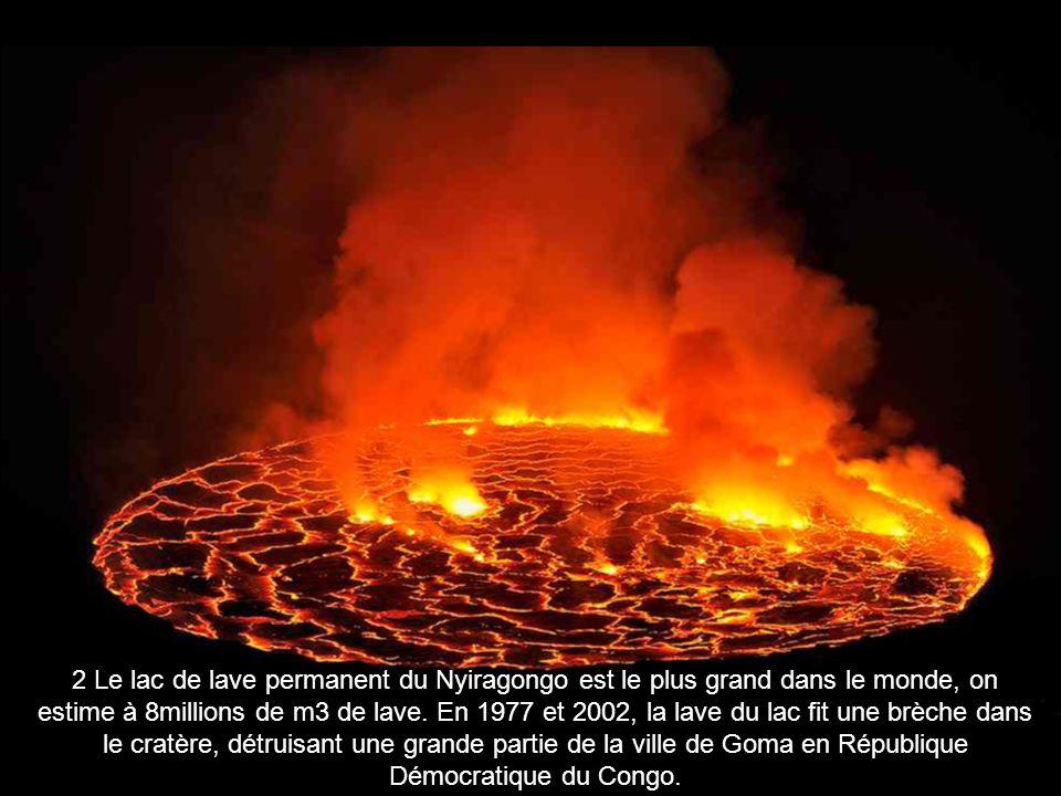 2 Le lac de lave permanent du Nyiragongo est le plus grand dans le monde, on estime à 8millions de m3 de lave.