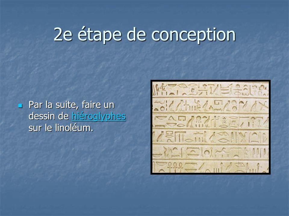2e étape de conception Par la suite, faire un dessin de hiéroglyphes sur le linoléum.