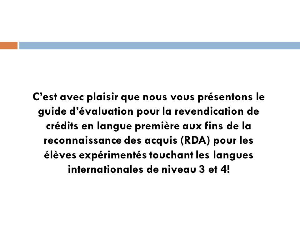 C'est avec plaisir que nous vous présentons le guide d'évaluation pour la revendication de crédits en langue première aux fins de la reconnaissance des acquis (RDA) pour les élèves expérimentés touchant les langues internationales de niveau 3 et 4!