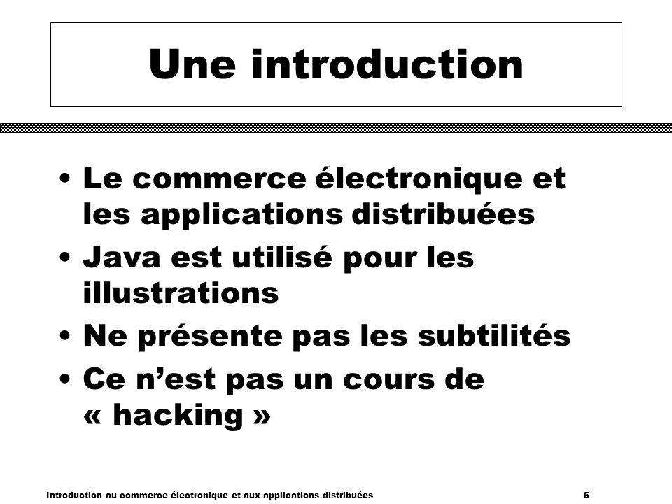 Une introduction Le commerce électronique et les applications distribuées. Java est utilisé pour les illustrations.