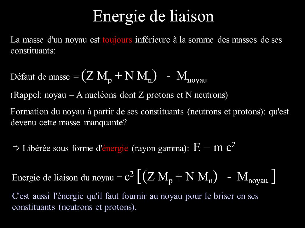 Energie de liaison La masse d un noyau est toujours inférieure à la somme des masses de ses constituants: