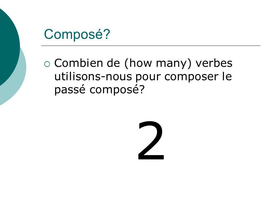Composé Combien de (how many) verbes utilisons-nous pour composer le passé composé 2