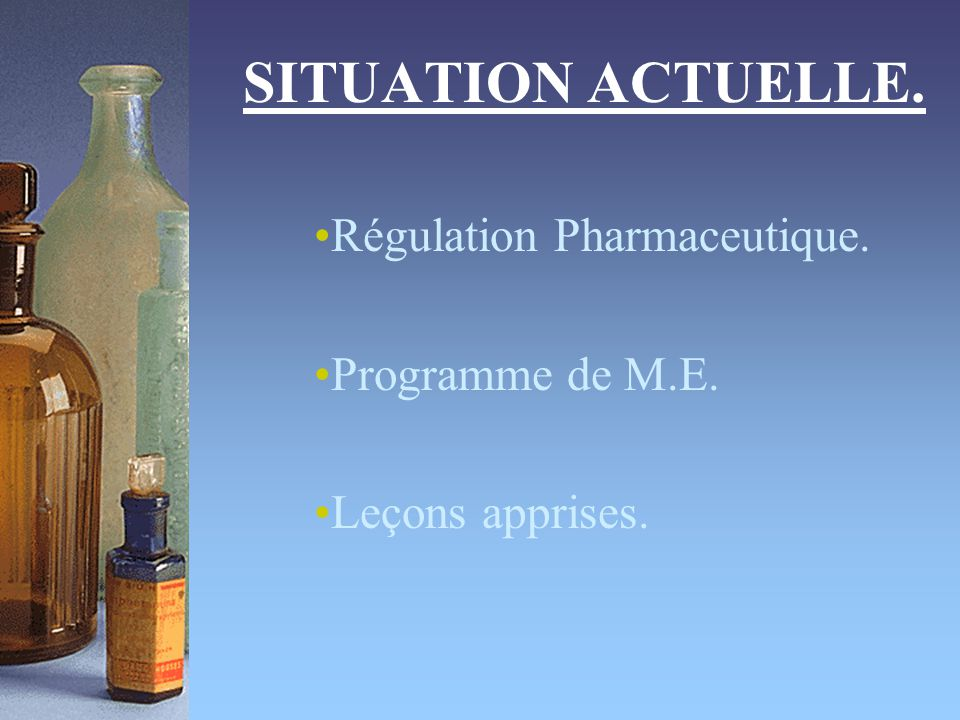 Régulation Pharmaceutique. Programme de M.E. Leçons apprises.