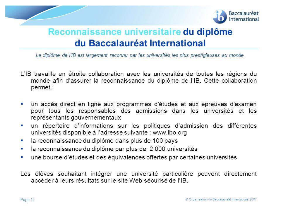 Reconnaissance universitaire du diplôme du Baccalauréat International Le diplôme de l'IB est largement reconnu par les universités les plus prestigieuses au monde.