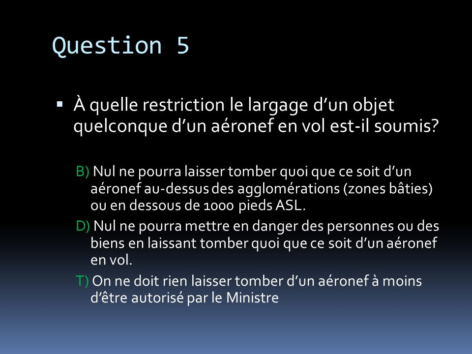 Question 5 À quelle restriction le largage d'un objet quelconque d'un aéronef en vol est-il soumis