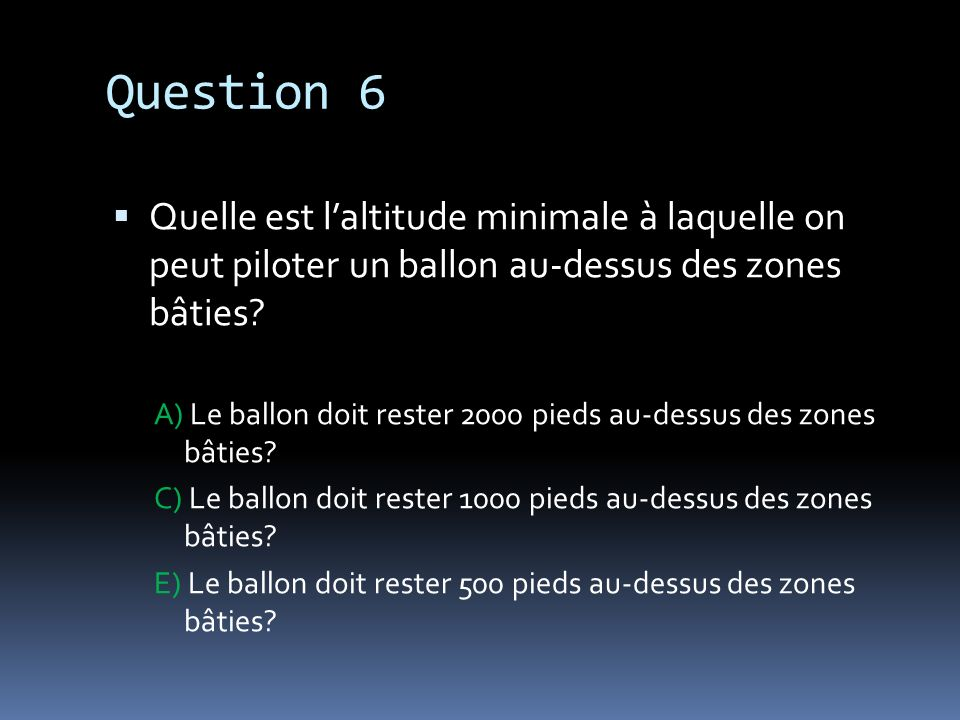 Question 6 Quelle est l'altitude minimale à laquelle on peut piloter un ballon au-dessus des zones bâties