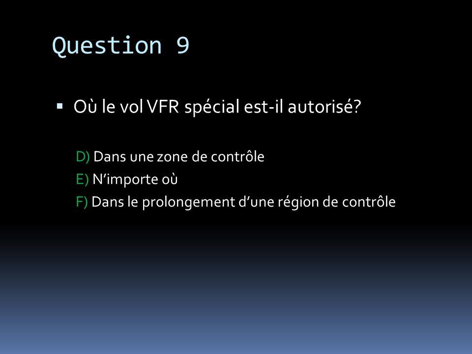 Question 9 Où le vol VFR spécial est-il autorisé