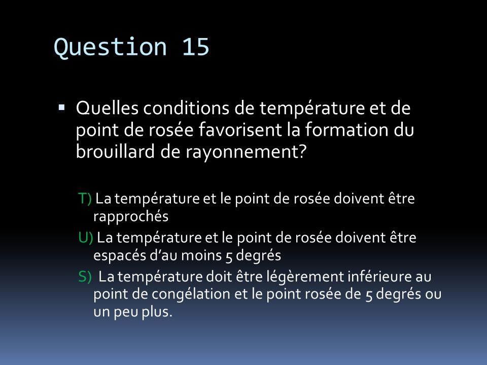 Question 15 Quelles conditions de température et de point de rosée favorisent la formation du brouillard de rayonnement