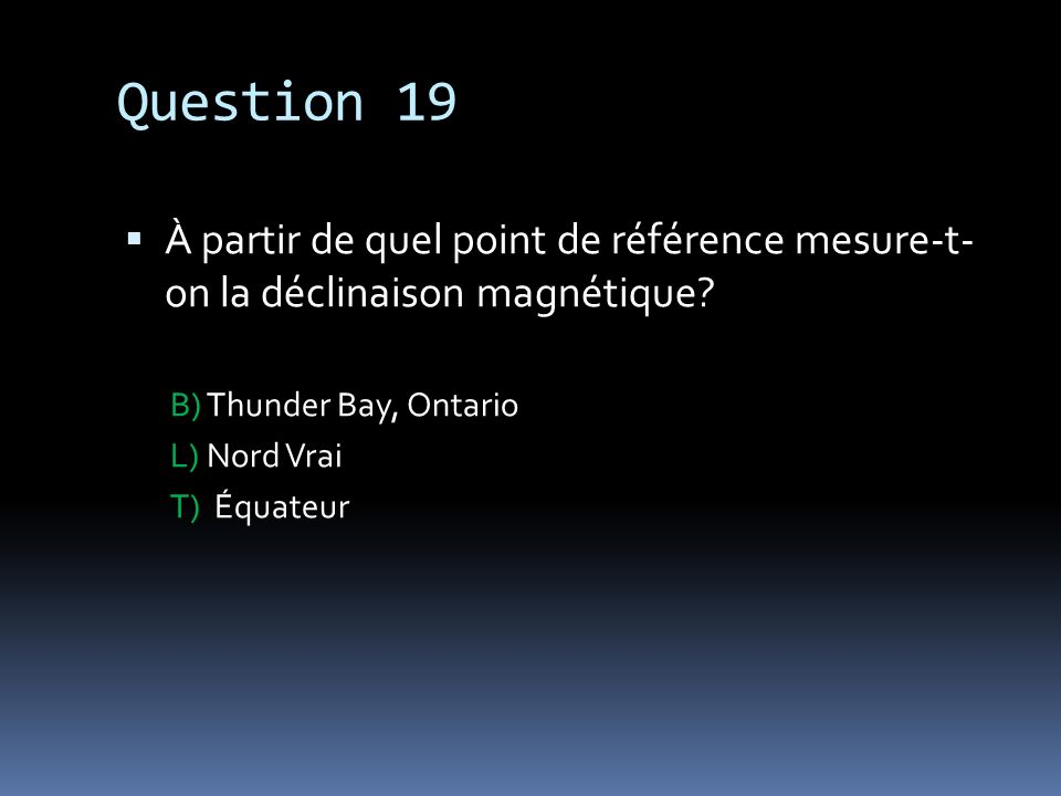 Question 19 À partir de quel point de référence mesure-t- on la déclinaison magnétique B) Thunder Bay, Ontario.