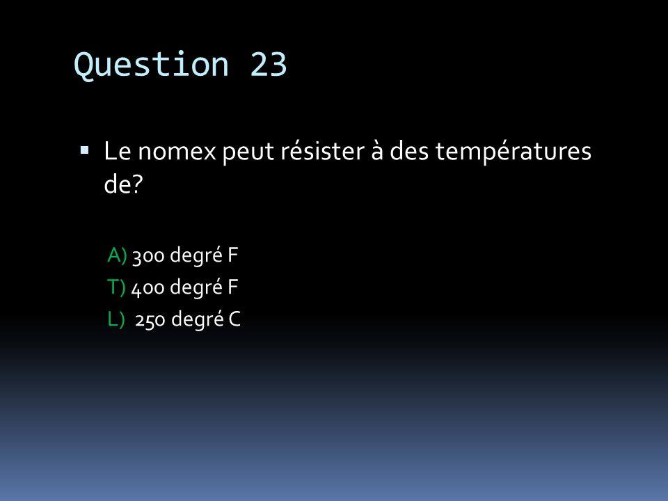 Question 23 Le nomex peut résister à des températures de