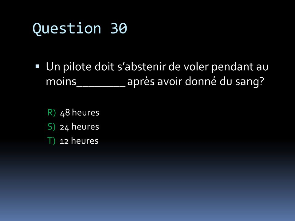 Question 30 Un pilote doit s'abstenir de voler pendant au moins________ après avoir donné du sang
