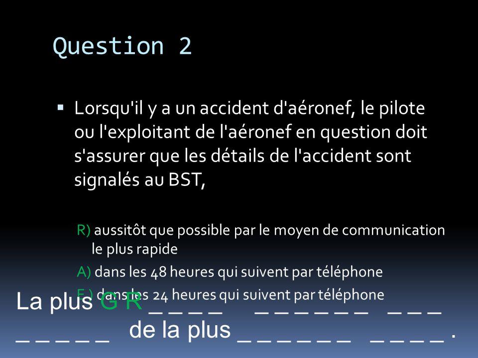 Question 2 La plus G R _ _ _ _ _ _ _ _ _ _ _ _ _