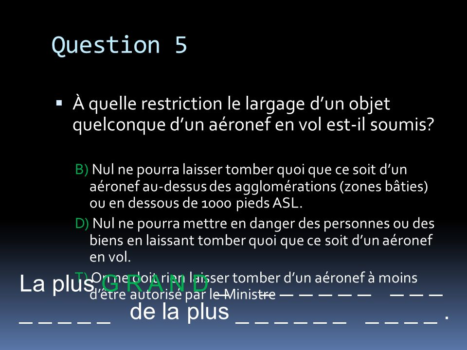 Question 5 La plus G R A N D _ _ _ _ _ _ _ _ _ _